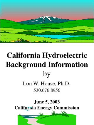 California Hydroelectric Background Information  by Lon W. House, Ph.D. 530.676.8956  June 5, 2003 California Energy Com