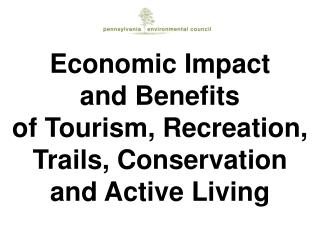 Economic Impact and Benefits of Tourism, Recreation, Trails, Conservation and Active Living