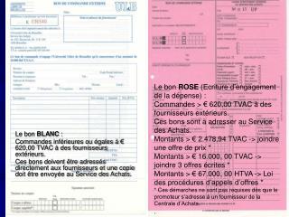 Le bon  BLANC  :  Commandes inférieures ou égales à € 620,00 TVAC à des fournisseurs extérieurs.