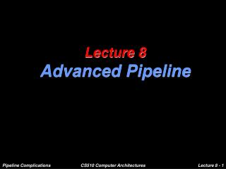 Lecture 8 Advanced Pipeline