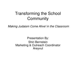 Transforming the School Community  Making Judaism Come Alive! in the Classroom