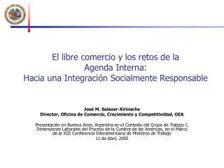 El libre comercio y los retos de la Agenda Interna:  Hacia una Integración Socialmente Responsable