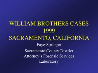 WILLIAM BROTHERS CASES 1999 SACRAMENTO, CALIFORNIA