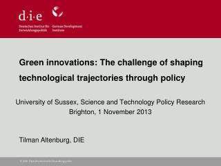 Green innovations: The challenge of shaping technological trajectories through policy �