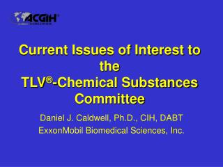 Current Issues of Interest to the TLV -Chemical Substances Committee
