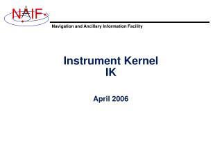Instrument Kernel IK