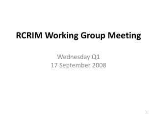 RCRIM Working Group Meeting Wednesday Q1  17 September 2008