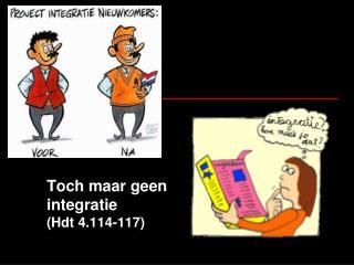 Toch maar geen integratie (Hdt 4.114-117)