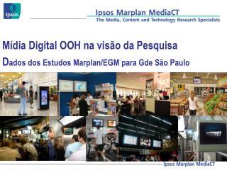 Mídia Digital OOH na visão da Pesquisa D ados dos Estudos Marplan/EGM para Gde São Paulo