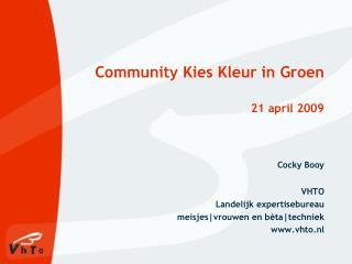 Community Kies Kleur in Groen 21 april 2009 Cocky Booy VHTO  Landelijk expertisebureau
