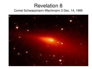 Revelation 8 Comet Schwassmann-Wachmann 3 Dec. 14, 1995
