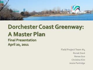 Dorchester Coast Greenway: A Master Plan Final Presentation April 20, 2011