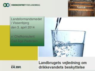 Landsformandsmødet i Vissenbjerg den 3. april 2014 v/ Chefkonsulent  Carl Åge Pedersen.