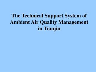 The Technical Support System of Ambient Air Quality Management in Tianjin