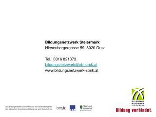 Bildungsnetzwerk Steiermark Niesenbergergasse 59, 8020 Graz Tel.: 0316 821373