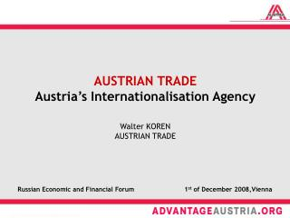 AUSTRIAN TRADE Austria's Internationalisation Agency Walter KOREN AUSTRIAN TRADE