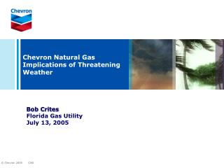 Chevron Natural Gas  Implications of Threatening Weather
