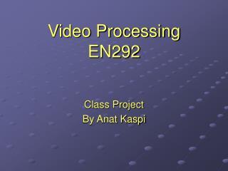 Video Processing EN292