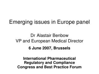 Emerging issues in Europe panel Dr Alastair Benbow VP and European Medical Director