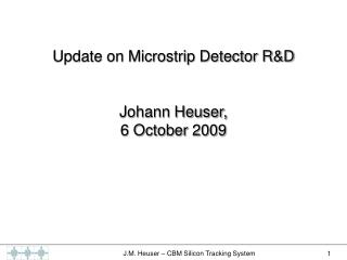 Update on Microstrip Detector R&D Johann Heuser,  6 October 2009