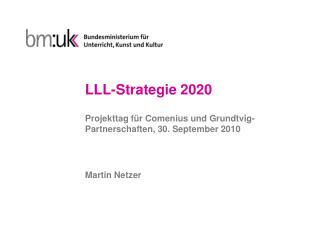 LLL-Strategie 2020 Projekttag für Comenius und Grundtvig-Partnerschaften, 30. September 2010