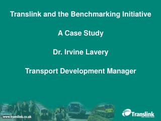 Translink and the Benchmarking Initiative A Case Study Dr. Irvine Lavery