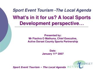 Presented by:  Mr Fiachra O Mathuna, Chief Executive, Active Dorset County Sports Partnership