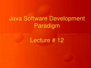 Java Software Development Paradigm Lecture # 12