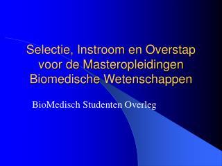 Selectie, Instroom en Overstap voor de Masteropleidingen Biomedische Wetenschappen