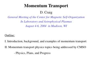 Outline: I. Introduction, background, and examples of momentum transport II. Momentum transport physics topics being add