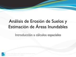 Análisis de Erosión de Suelos y Estimación de Áreas Inundables