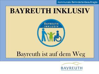 BAYREUTH INKLUSIV Bayreuth ist auf dem Weg