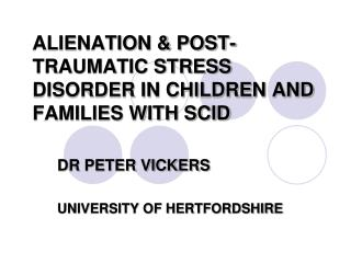 ALIENATION & POST-TRAUMATIC STRESS DISORDER IN CHILDREN AND FAMILIES WITH SCID