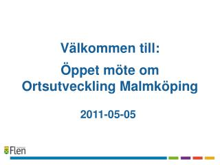 V�lkommen till: �ppet m�te om Ortsutveckling Malmk�ping