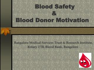 Blood Safety     &   Blood Donor Motivation