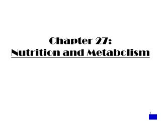 Chapter 27:  Nutrition and Metabolism