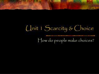 Unit 1 Scarcity & Choice