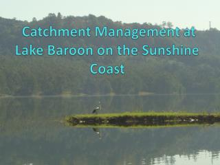 Catchment Management at Lake Baroon on the Sunshine Coast