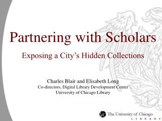 Partnering with Scholars Exposing a City�s Hidden Collections