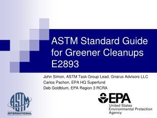 John Simon, ASTM Task Group Lead, Gnarus Advisors LLC Carlos Pachon, EPA HQ Superfund