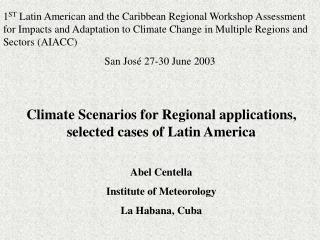 Climate Scenarios for Regional applications, selected cases of Latin America Abel Centella