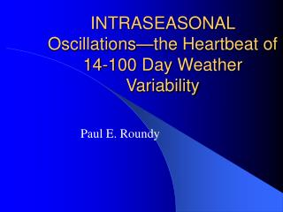 INTRASEASONAL Oscillations�the Heartbeat of 14-100 Day Weather Variability