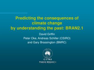 Predicting the consequences of climate change  by understanding the past: BRAN2.1