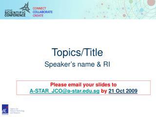 Topics/Title Speaker's name & RI