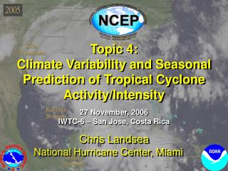 Topic 4: Climate Variability and Seasonal Prediction of Tropical Cyclone Activity/Intensity