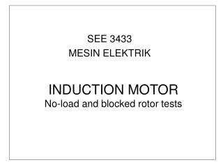 INDUCTION MOTOR No-load and blocked rotor tests