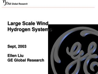 Large Scale Wind Hydrogen Systems   Sept, 2003  Ellen Liu GE Global Research