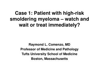 Case 1: Patient with high-risk smoldering myeloma – watch and wait or treat immediately?
