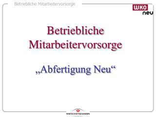 """Betriebliche Mitarbeitervorsorge """"Abfertigung Neu"""""""