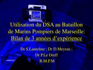 Utilisation du DSA au Bataillon de Marins Pompiers de Marseille:  Bilan de 3 années d'expérience